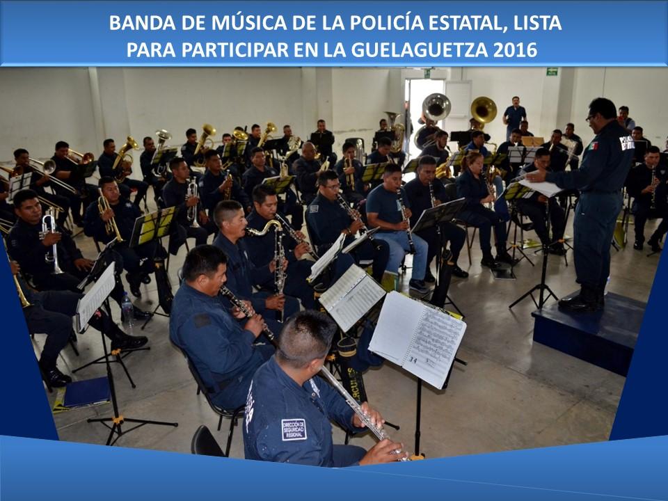 BANDA DE MÚSICA DE LA POLICÍA ESTATAL, LISTA PARA PARTICIPAR EN LA GUELAGUETZA 2016