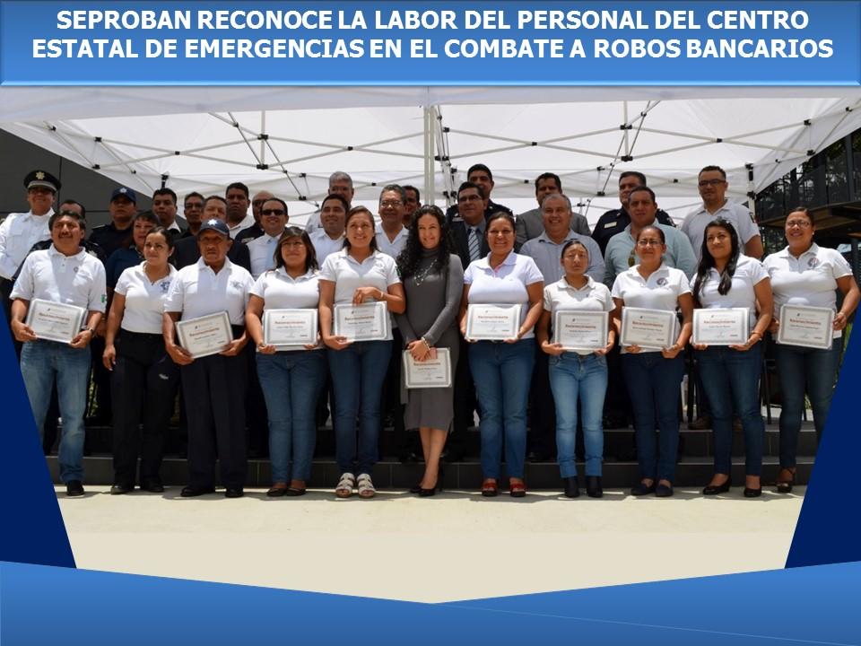 SEPROBAN RECONOCE LA LABOR DEL PERSONAL DEL CENTRO ESTATAL DE EMERGENCIAS EN EL COMBATE A ROBOS BANCARIOS