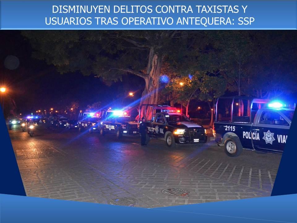 DISMINUYEN DELITOS CONTRA TAXISTAS Y USUARIOS TRAS OPERATIVO ANTEQUERA: SSP